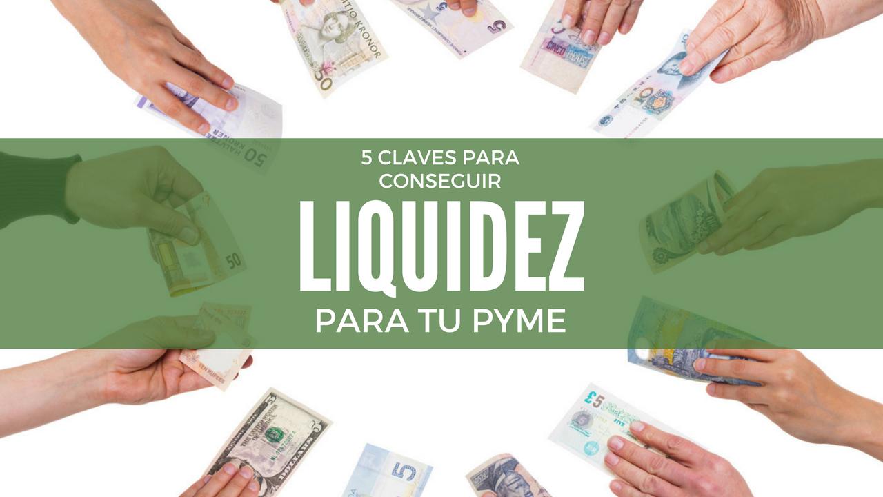 Liquidez para tu pyme: 5 claves para conseguirla