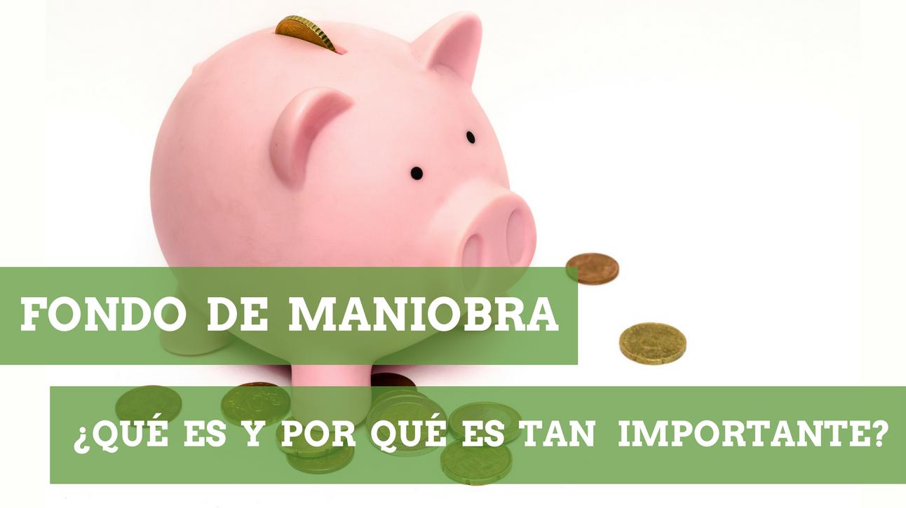 FONDO DE MANIOBRA: ¿QUÉ ES Y POR QUÉ ES TAN IMPORTANTE?