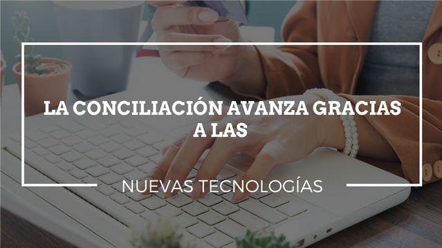 La conciliación avanza gracias a las nuevas tecnologías