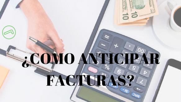 Necesito anticipar una factura ¿qué pasos debo seguir en Finanzarel?