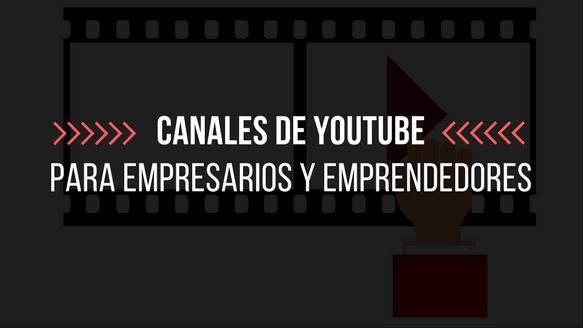Canales de YouTube para empresarios y emprendedores