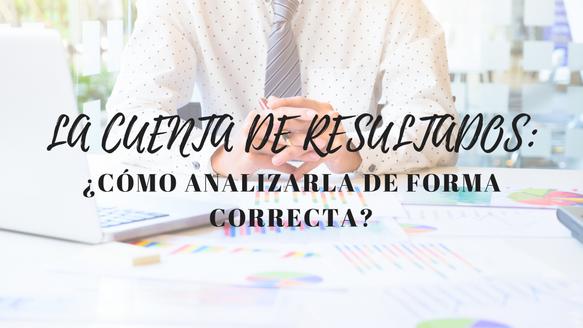 La cuenta de resultados: ¿Cómo analizarla de forma correcta?