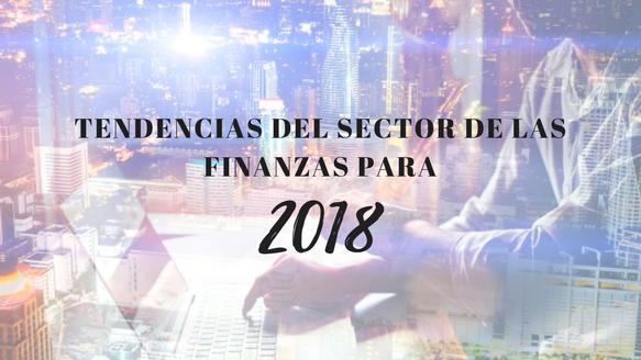Tendencias del sector de las finanzas para 2018