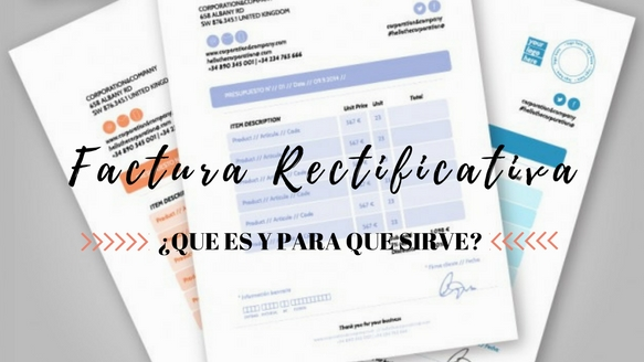 ¿Qué es una factura rectificativa y para qué sirve?