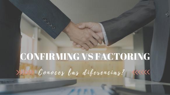 Diferencias entre Factoring y Confirming. ¿Las conoces?