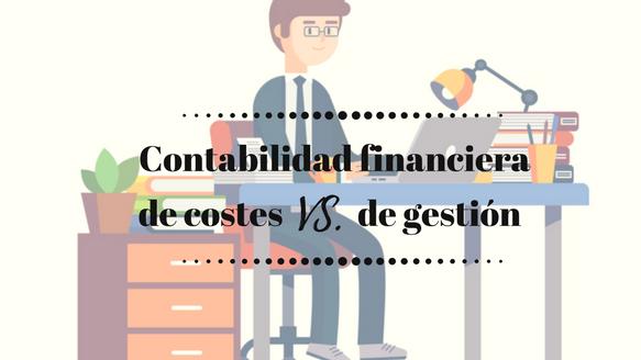 Conoce las diferencias entre la contabilidad financiera de costes y de gestión