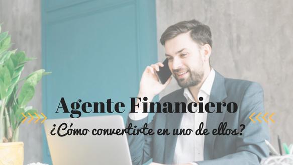 Agente financiero, figura altamente cotizada ¿Cómo convertirte en uno de ellos?