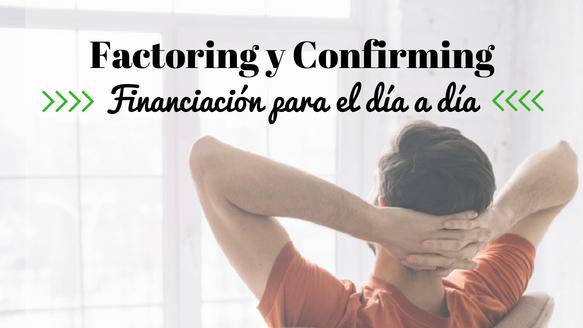 Factoring y Confirming, soluciones de financiación para el día a día