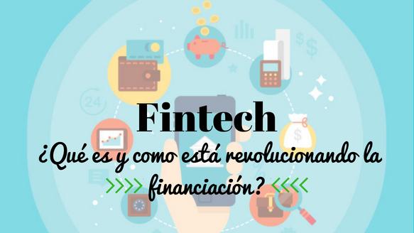 Fintech, ¿qué es y cómo está revolucionando la financiación?