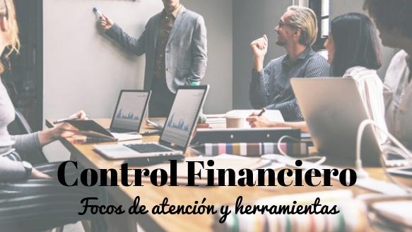 Control financiero. Focos de atención y herramientas que te ayudarán.
