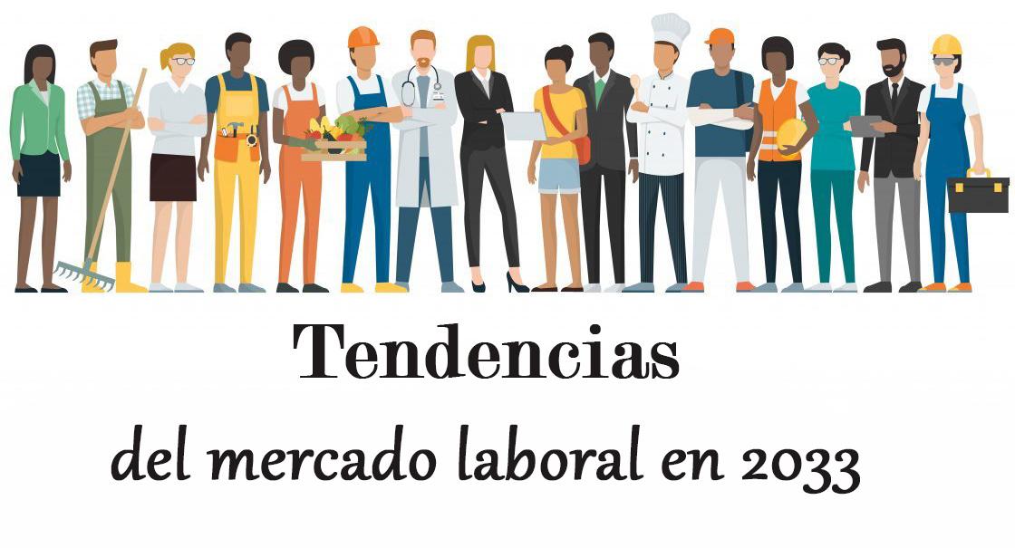 Las tendencias del mercado laboral en 2033
