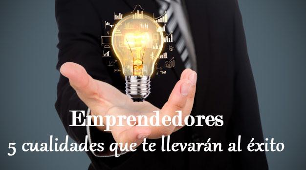 Emprendedores. 5 cualidades que te llevarán al éxito