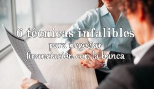 6 técnicas infalibles para negociar tu financiación con la banca