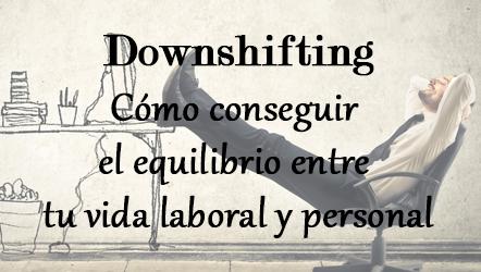 Downshifting. Cómo conseguir el equilibrio entre tu vida laboral y personal