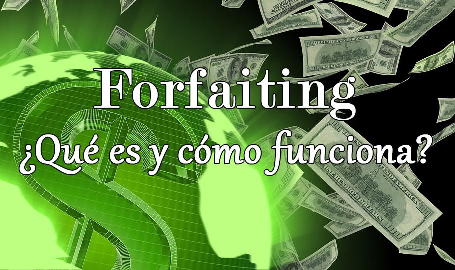 Forfaiting. Qué es y cómo puede ayudar a tu empresa