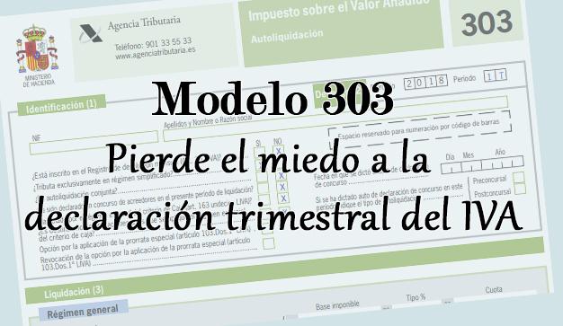 Modelo 303. Pierde el miedo a la declaración trimestral del IVA