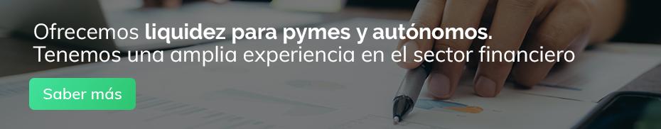 Ofrecemos liquidez para Pymes y Autónomos. Tenemos una amplia experiencia en el sector financiero. Saber más